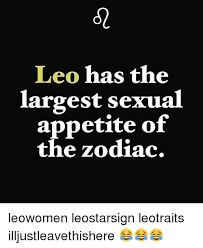 Leo Memes - leo has the largest sexual appetite of the zodiac leowomen
