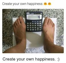Make A Meme With Your Own Picture - create your own happiness create your own happiness happiness