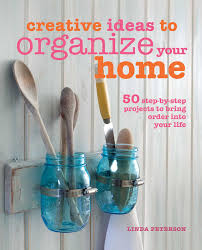 creative ideas to organize your home book by linda peterson