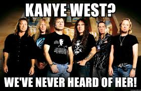 Iron Maiden Memes - kanye west we ve never heard of her iron maiden group meme