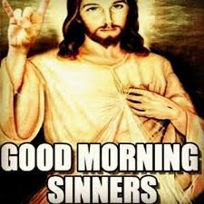 Meme Good Morning - morning sinners good morning meme