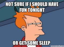 Have Fun Meme - sure if i should have fun tonight