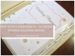 ultimate wedding planner how to put together the ultimate wedding planning notebook