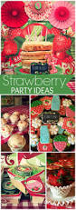 237 best strawberry party ideas images on pinterest birthday