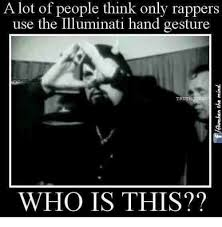 illuminati gestures a lot of think only rappers use the illuminati gesture