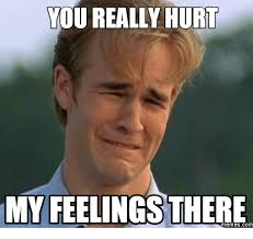 Hurt Meme - you really hurt myfeelingsthere memes com hurts meme on me me