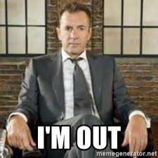 Im Out Meme - i m out dragons den meme generator