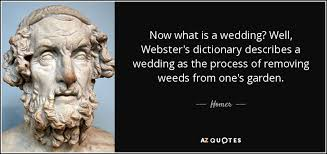 wedding quotes quote garden homer quote now what is a wedding well webster s dictionary
