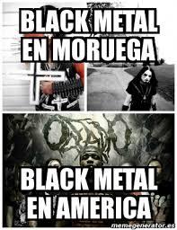 Black Metal Meme Generator - meme personalizado black metal en moruega black metal en america