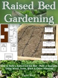 raised bed gardening plans and tips for growing more vegetables