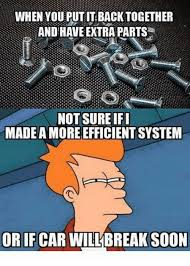 Soon Car Meme - when you put it back together and have extra parts not sure ifi made