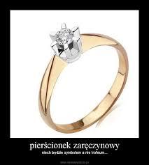 pierscionek zareczynowy pierścionek zaręczynowy demotywatory pl