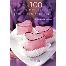 cuisiner pour amoureux les 100 meilleures recettes de cuisine pour les amoureux broché