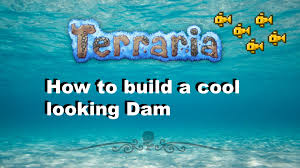 Cool Looking - terraria how to build a cool looking dam