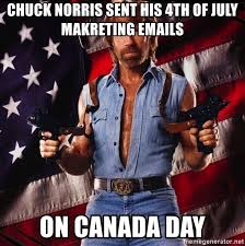 Canada Day Meme - chuck norris sent his 4th of july makreting emails on canada day