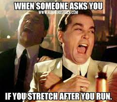 Funny Running Memes - when someone asks you if you stretch after you run bahahaha