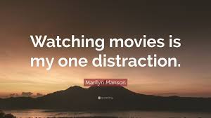 quote distraction marilyn manson quote u201cwatching movies is my one distraction u201d 7