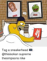 Sneakerhead Meme - supr supreme tag a sneakerhead supreme thesimpsons nike nike