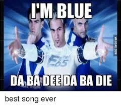 Blue Meme - 25 best memes about blue da ba dee blue da ba dee memes