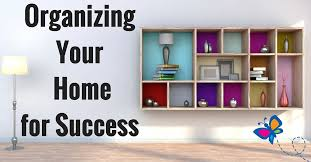 organize home organizing your home for success