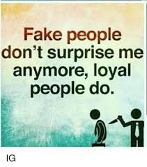 Fake People Memes - fake people don t surprise me anymore loyal people do ig meme on