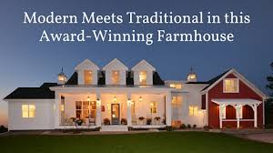 traditional farmhouse plans modern meets traditional in this award winning farmhouse