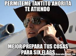 Six Flags Meme - permiteme tantito ahorita te atiendo mejor prepara tus cosas para