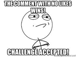 Challenge Accepted Meme Generator - the comment with no likes wins challenge accepted challenge