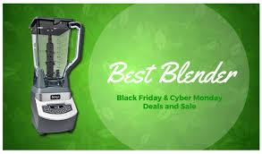 absolute best deals black friday best blender black friday and cyber monday 2016 deals blend green