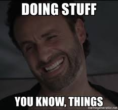 Walking Dead Stuff And Things Meme - doing stuff you know things rick the walking dead meme generator