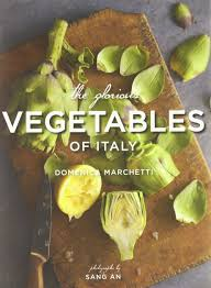 the glorious vegetables of italy domenica marchetti sang an