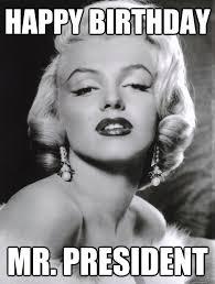 Marilyn Monroe Meme - happy birthday mr president marilyn monroe quickmeme