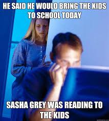 Sasha Grey Meme - he said he would bring the kids to school today sasha grey was