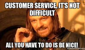 Customer Service Meme - customer service it s not difficult all you have to do is be nice