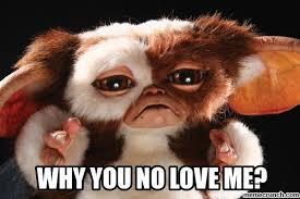 Why You No Love Me Meme - why you no love me