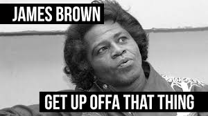James Brown Meme - james brown get up offa that thing 1976 hq youtube