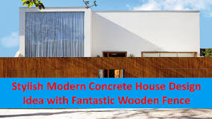 stylish modern concrete house design idea with fantastic wooden