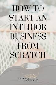 how to start an interior design business from home start an interior design business from scratch business