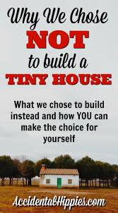 Build A Small House by Why We Chose Not To Build A Tiny House Accidental Hippies