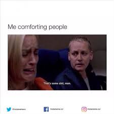 People Suck Memes - me comforting people i suck i know