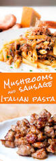 sausage and mushrooms pasta philosokitchen