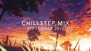 best of chillstep september 2016 1 hour of chillstep youtube