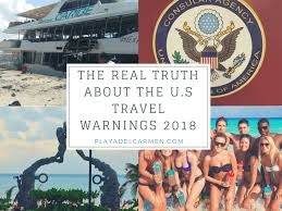 The real truth u s travel alerts playa del carmen 2018