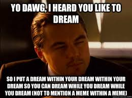 Meme Dream - yo dawg i heard you like to dream so i put a dream within your