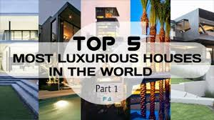 top 5 most luxurious and expensive houses in the world youtube