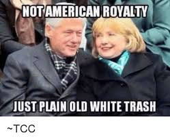 White Meme - 25 best memes about white trash white trash memes