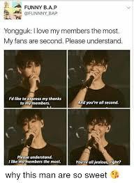 Bap Memes - funny bap bap yongguk l love my members the most my fans are