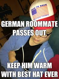 German Memes - german roommate passes out keep him warm with best hat ever