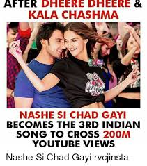 Indian Song Meme - after dheered heere kala chashma rv nashe si chad gayi becomes