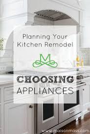 planning your kitchen remodel choosing appliances u2022 maison mass